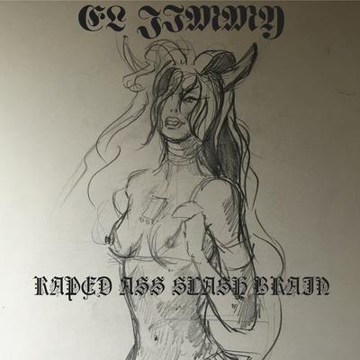 Raped Ass Slash Brain by EL JIMMY Live  Release date:     13-Mar-2020 Label:     MAD CITY MULTIMEDIA ISRC#:     TCAER2054402 UPC:     859737591240 Primary Genre:     Rock Secondary Genre:     Alternative Language:     English     Contains Explicit Lyrics.